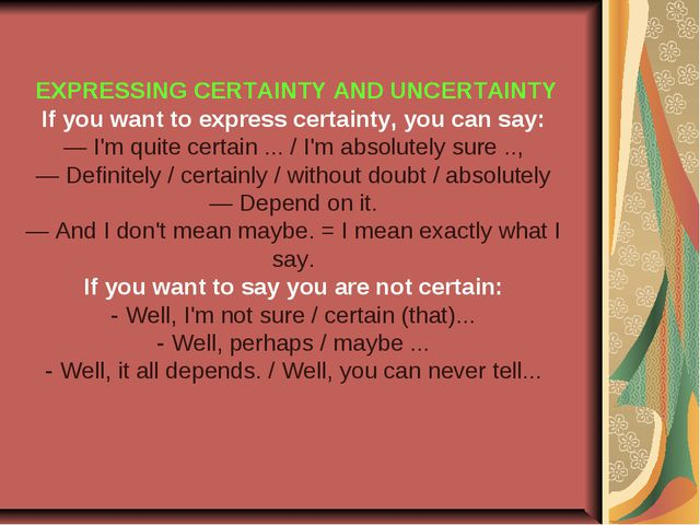 EXPRESSING CERTAINTY AND UNCERTAINTY If you want to express certainty, you c...