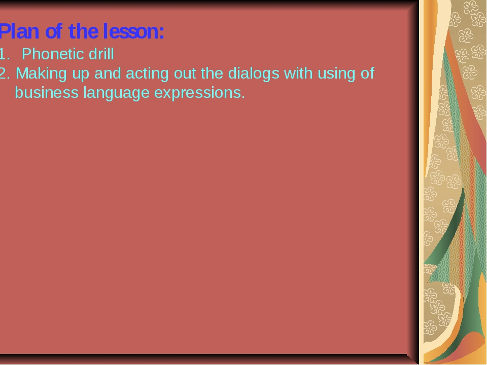 Plan of the lesson: Phonetic drill 2. Making up and acting out the dialogs wi...