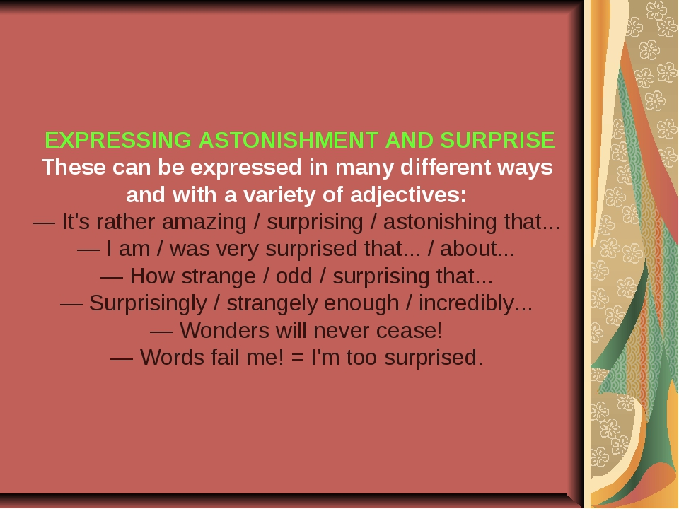 EXPRESSING ASTONISHMENT AND SURPRISE These can be expressed in many differen...
