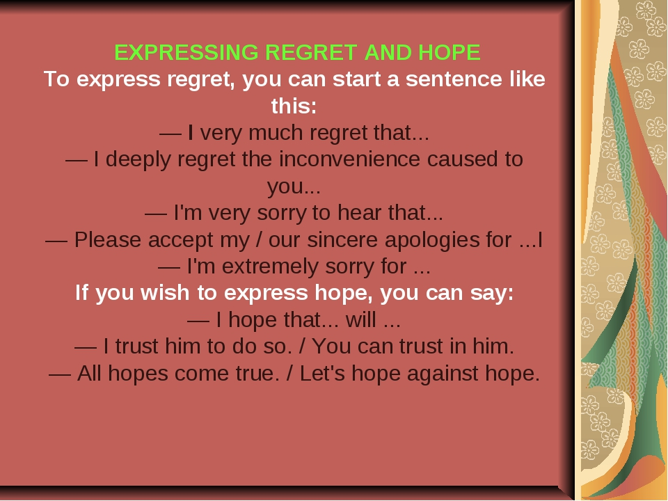 EXPRESSING REGRET AND HOPE To express regret, you can start a sentence like...