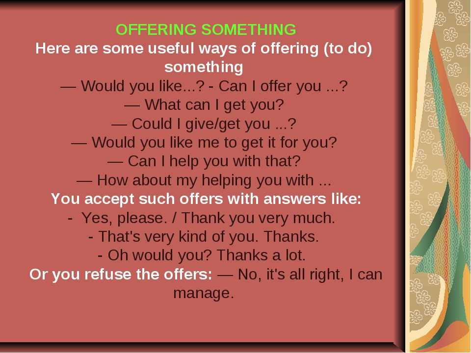 OFFERING SOMETHING Here are some useful ways of offering (to do) something —...