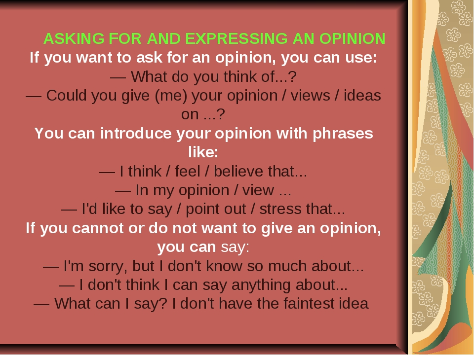 ASKING FOR AND EXPRESSING AN OPINION If you want to ask for an opinion, you...