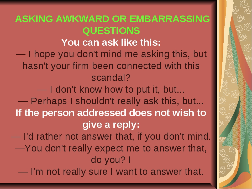 ASKING AWKWARD OR EMBARRASSING QUESTIONS You can ask like this: — I hope you...