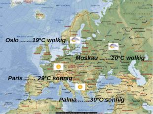 Moskau ……20°C wolkig Oslo ……19°C wolkig Palma ……30°C sonnig Paris …… 29°C son