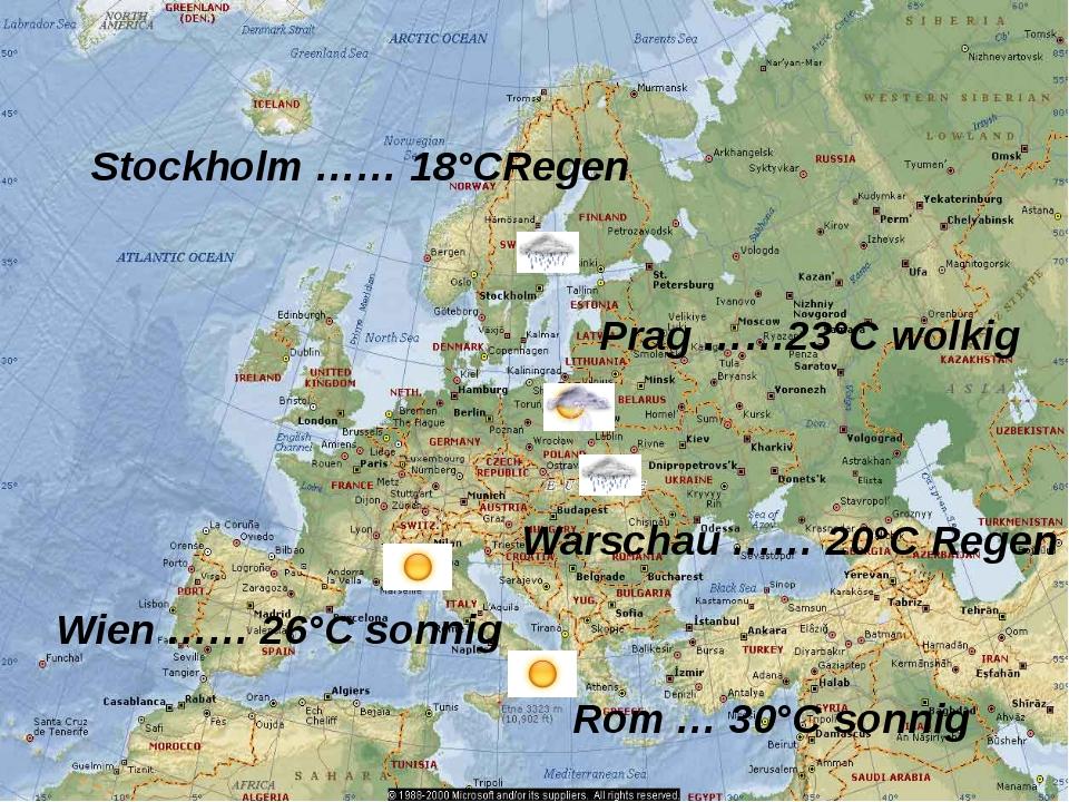 Prag ……23°C wolkig Rom … 30°C sonnig Stockholm …… 18°CRegen Warschau …… 20°C...