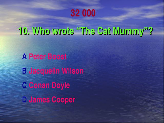 "32 000 10. Who wrote ""The Cat Mummy""? A Peter Boost B Jacquelin Wilson C Cona..."
