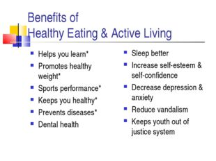 Benefits of Healthy Eating & Active Living Helps you learn* Promotes healthy