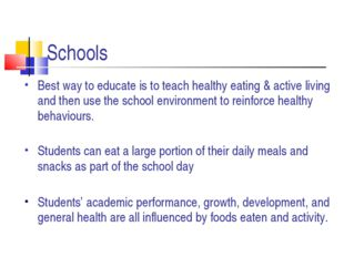 Schools Best way to educate is to teach healthy eating & active living and th