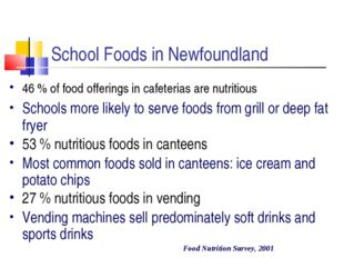 School Foods in Newfoundland 46 % of food offerings in cafeterias are nutrit