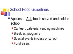 School Food Guidelines Applies to ALL foods served and sold in school Canteen