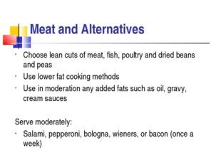 Meat and Alternatives Choose lean cuts of meat, fish, poultry and dried beans