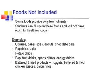 Foods Not Included Some foods provide very few nutrients Students can fill up