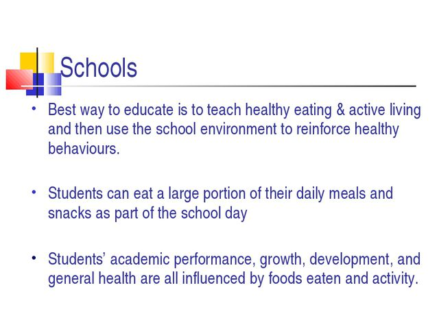 Schools Best way to educate is to teach healthy eating & active living and th...