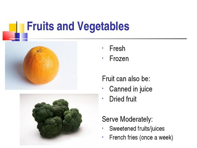 Fruits and Vegetables Fresh Frozen Fruit can also be: Canned in juice Dried f...