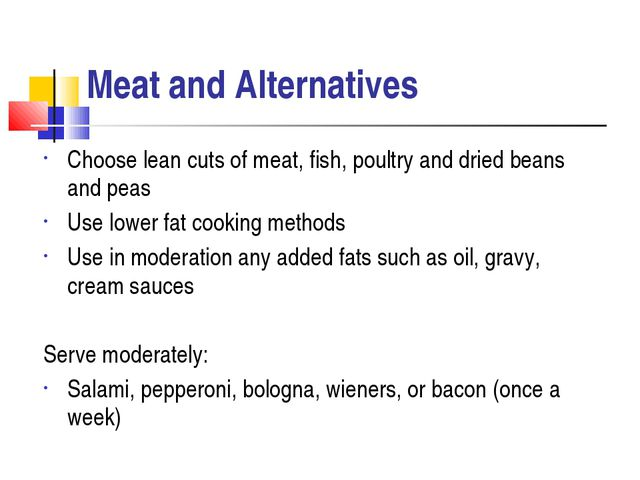 Meat and Alternatives Choose lean cuts of meat, fish, poultry and dried beans...