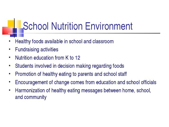 School Nutrition Environment Healthy foods available in school and classroom...