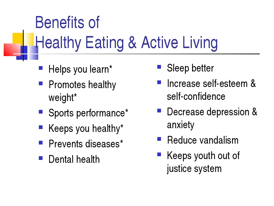 Benefits of Healthy Eating & Active Living Helps you learn* Promotes healthy...