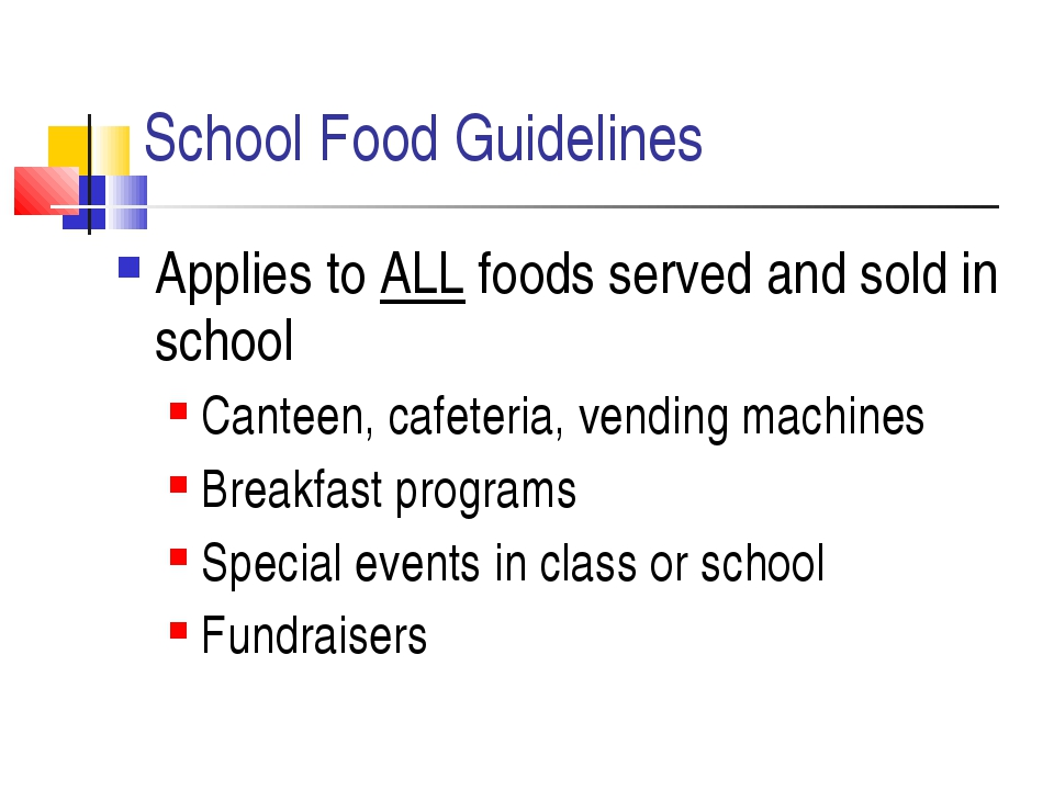 School Food Guidelines Applies to ALL foods served and sold in school Canteen...