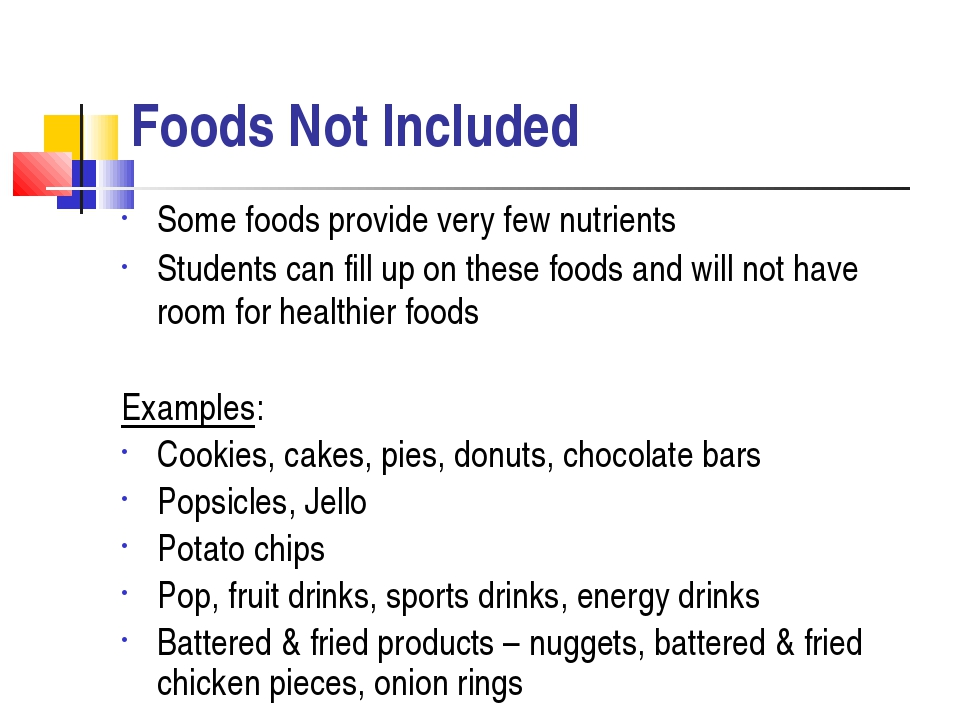 Foods Not Included Some foods provide very few nutrients Students can fill up...