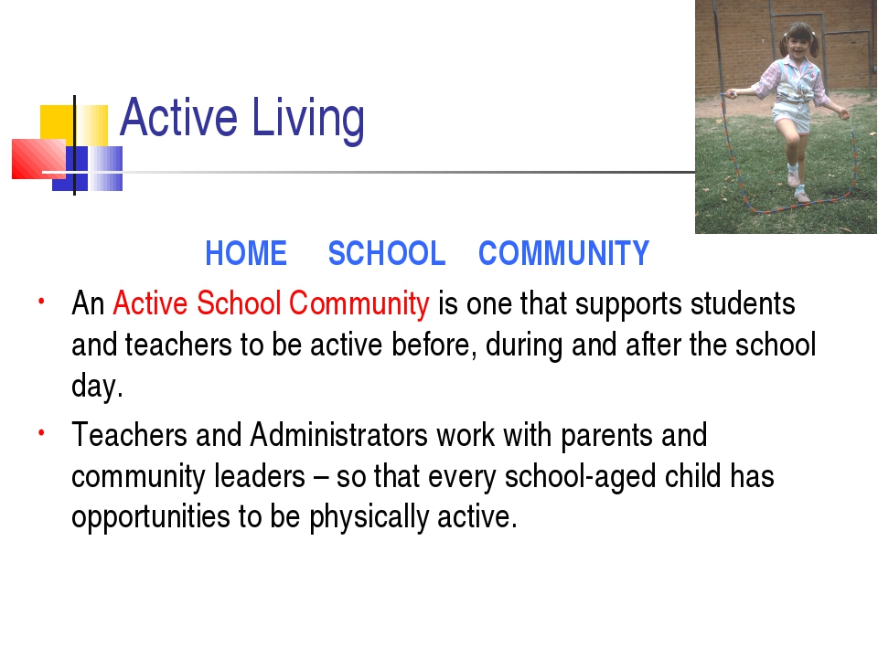 Active Living HOME SCHOOL COMMUNITY An Active School Community is one that su...