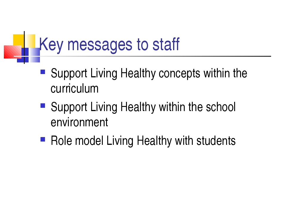 Key messages to staff Support Living Healthy concepts within the curriculum S...