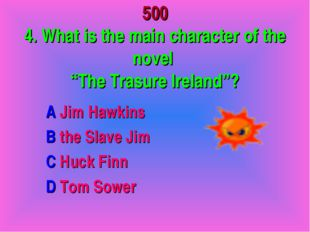 """500 4. What is the main character of the novel """"The Trasure Ireland""""? A Jim H"""
