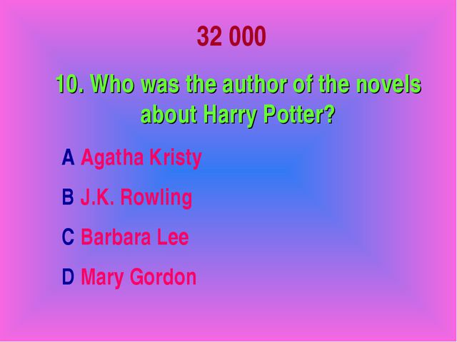 32 000 10. Who was the author of the novels about Harry Potter? A Agatha Kris...