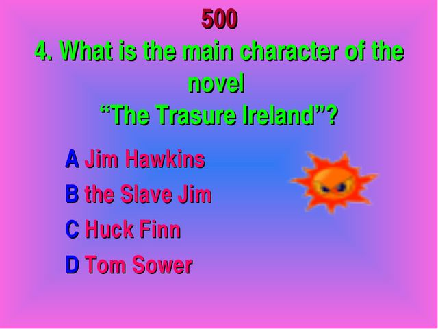 """500 4. What is the main character of the novel """"The Trasure Ireland""""? A Jim H..."""