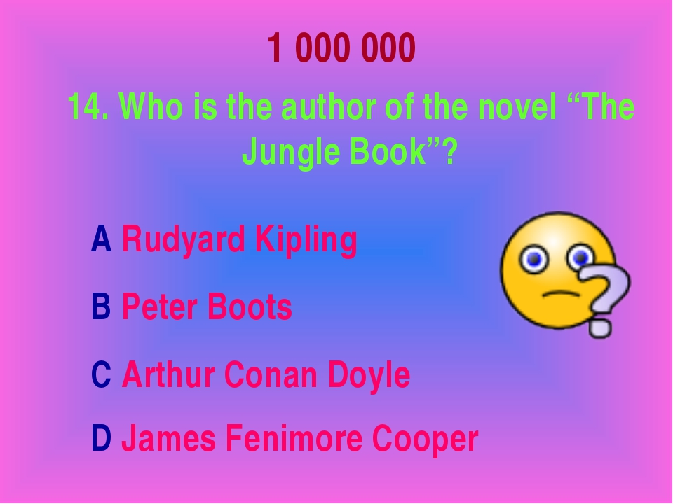 """1 000 000 14. Who is the author of the novel """"The Jungle Book""""? A Rudyard Kip..."""