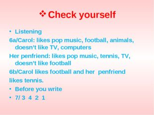 Check yourself Listening 6a/Carol: likes pop music, football, animals, doesn'