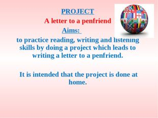 PROJECT A letter to a penfriend Aims: 	 to practice reading, writing and list