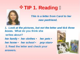 TIP 1. Reading  This is a letter from Carol to her new penfriend. 1. Look at