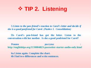TIP 2. Listening 5.Listen to the pen-friend's reaction to Carol's letter and