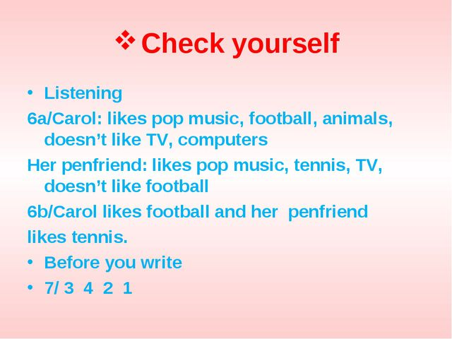 Check yourself Listening 6a/Carol: likes pop music, football, animals, doesn'...