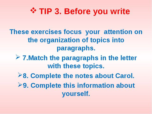 TIP 3. Before you write These exercises focus your attention on the organizat...