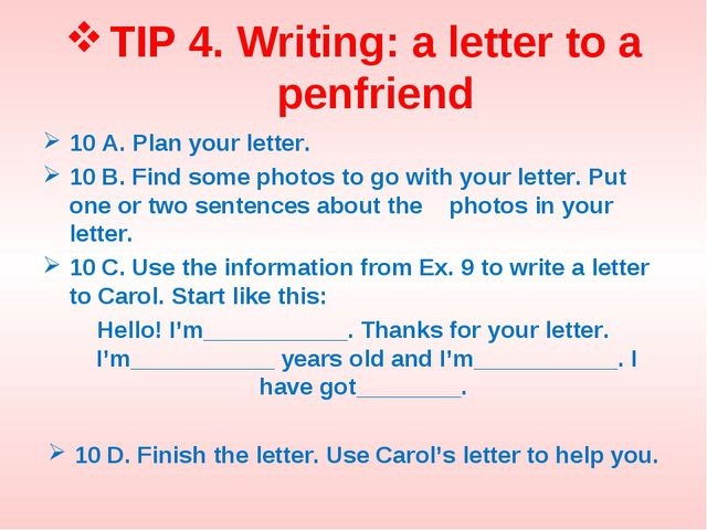 TIP 4. Writing: a letter to a penfriend 10 A. Plan your letter. 10 B. Find so...
