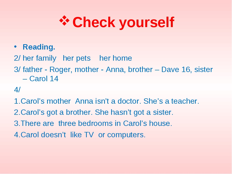 Check yourself Reading. 2/ her family her pets her home 3/ father - Roger, mo...