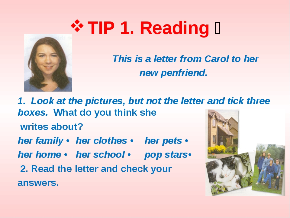 TIP 1. Reading  This is a letter from Carol to her new penfriend. 1. Look at...