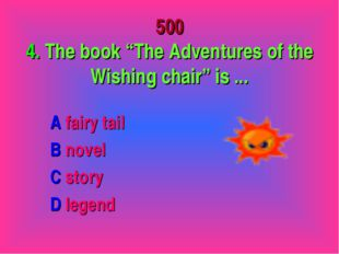 "500 4. The book ""The Adventures of the Wishing chair"" is ... A fairy tail B n"