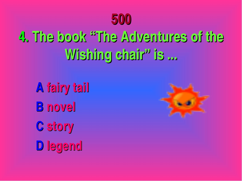 "500 4. The book ""The Adventures of the Wishing chair"" is ... A fairy tail B n..."