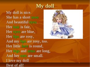 My doll My doll is nice. She has a short nose And beautiful eyes. Her hair is