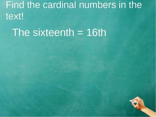 Find the cardinal numbers in the text! The sixteenth = 16th