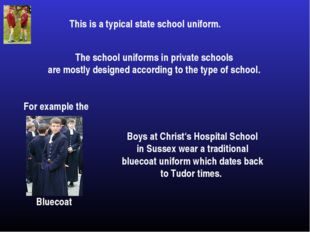 This is a typical state school uniform. The school uniforms in private school