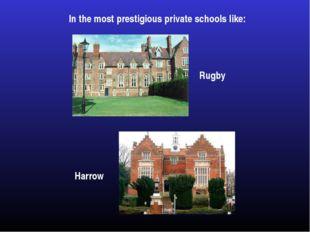 In the most prestigious private schools like: