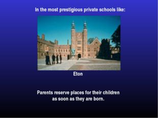 In the most prestigious private schools like: Parents reserve places for thei