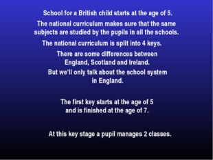 School for a British child starts at the age of 5. The national curriculum ma