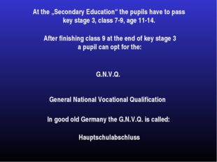 """At the """"Secondary Education"""" the pupils have to pass key stage 3, class 7-9,"""