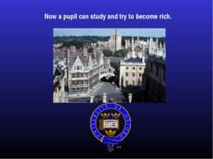 Now a pupil can study and try to become rich.