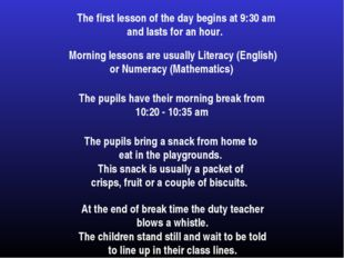 The first lesson of the day begins at 9:30 am and lasts for an hour. Morning