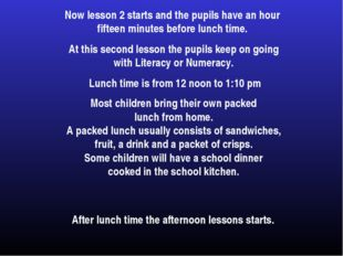 Now lesson 2 starts and the pupils have an hour fifteen minutes before lunch